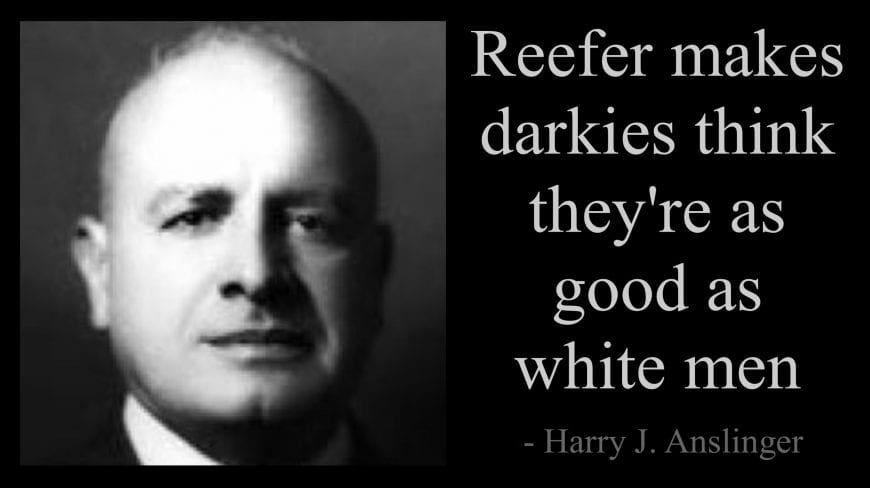 is the word marijuana racist represented by racist harry J anslinger's portrait