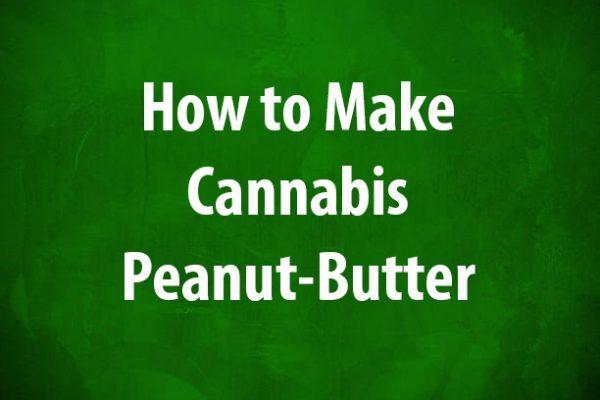 recipe, cannabis peanut butter, THC, medical cannabis, cannabis