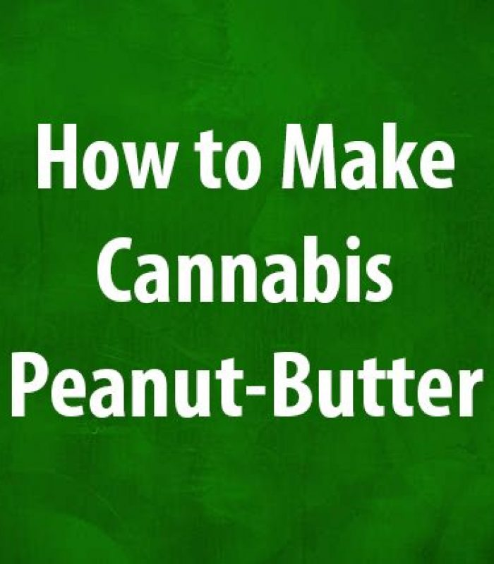 6 How To Make Cannabis Peanut Butter