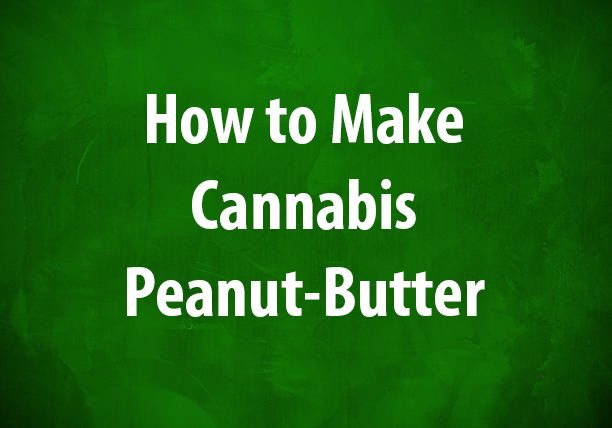 recipe, cannabis peanut butter, THC, medical cannabis, cannabis